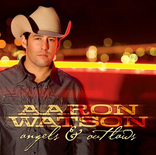 Aaron Watson Angels and Outlaws