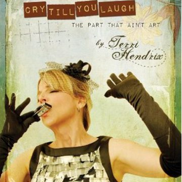 Terri Hendrix Cry Till You Laugh Book