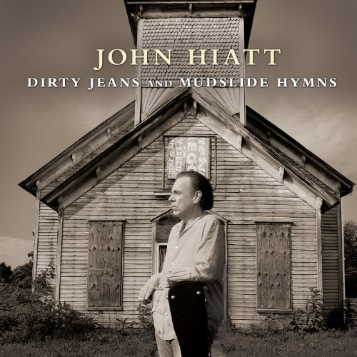 John Hiatt Dirty jeans and mudslide hymns
