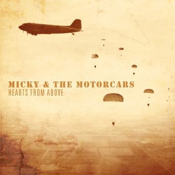 Micky & the Motorcars Hearts From Above