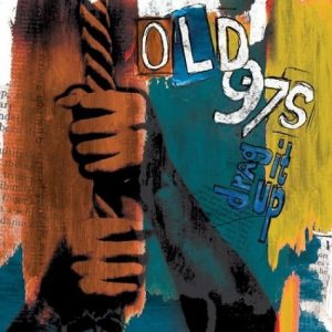 Old 97s Drag It Up