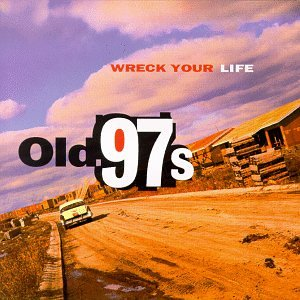 Old 97s Wreck Your Life