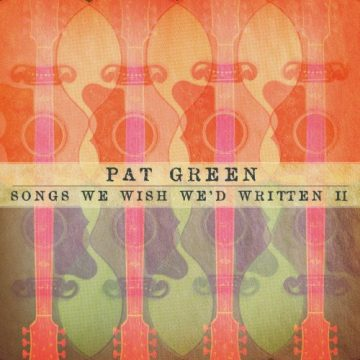 Pat Green Songs We Wish II