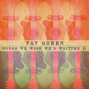 Pat Green Songs We Wish II