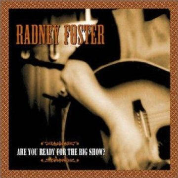 Radney Foster Are You Ready for the Big Show