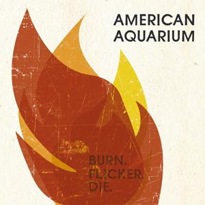 AmericanAquariumBurnFlickerDie