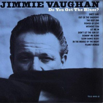 Jimmie Vaughan Do You Get The Blues