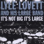 Lyle Lovett Its Not Big