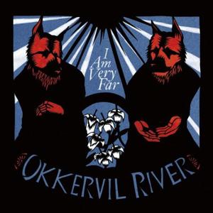 OkkervilRiverIAmVeryFar