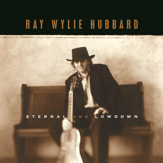 Ray Wylie Hubbard Eternal & Lowdown