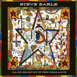 SteveEarleIllNeverGetOutOfThisWorldAlive copy