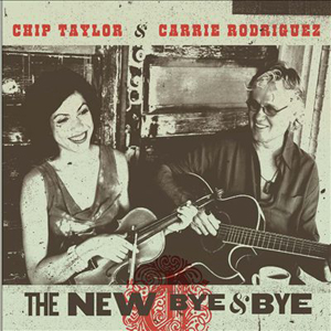 Chip Taylor & Carrie Rodriguez The New Bye & Bye