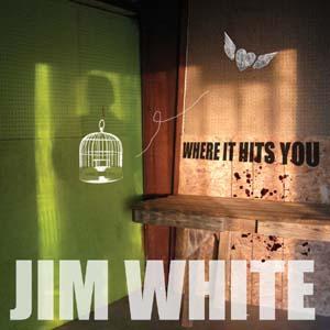 JimWhiteWhereItHitsYou