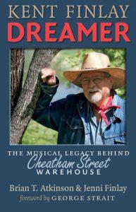 """Kent Finlay, Dreamer,"" by Jenni Finlay and Brian T. Atkinson (Texas A&M University Press)"