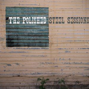 The Polished Steel Sessions