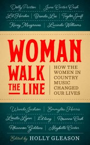 """Woman Walk the Line: How the Women in Country Music Changed Our Lives,"" edited by Holly Gleason, © 2017, The University of Texas Press"