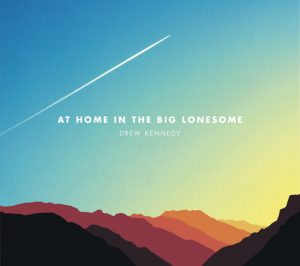 "Drew Kennedy's ""At Home in the Big Lonesome"""