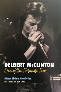 """Delbert McClinton: One of the Fortunate Few"" By Diana Finlay Hendricks (The Texas A&M University Press)"