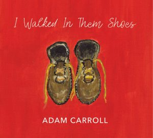 "Adam Carroll's ""I Walked in Them Shoes"" will be released April 12."